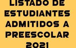 LISTADO DE ESTUDIANTES ADMITIDOS PARA PREESCOLAR AÑO 2021